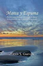 Marea y Espuma : Poesia Inmortal Donde Convergen la Marea de la Emoci�n, con...