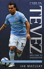 Carlos Tevez Welcome to Manchester - City United Argentinian Striker Biography