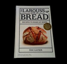 The Larousse Book of Bread : Recipes to Make at Home by Éric Kayser (2015, Hardc