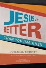 Jesus Is Better Than You Imagined by Jonathan Merritt (2014, Hardcover) $20.00