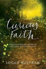 Curious Faith : Rediscovering a Good God by Logan Wolfram (2016, Paperback) NEW