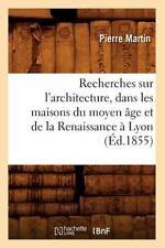 Recherches Sur L'Architecture, Dans Les Maisons Du Moyen A[ge Et de La Renaissan