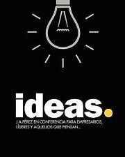 Ideas : J. A. Pérez en Conferencia para Empresarios, Líderes y Aquellos que...