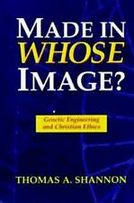 Made in Whose Image? : Genetic Engineering and Christian Ethics by Thomas A....