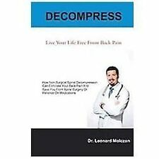 Decompress : Live Your Life Free from Back Pain by Leonard Molczan (2012,...