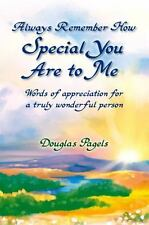 Always Remember How Special You Are to Me : Words of Appreciation for a Truly...