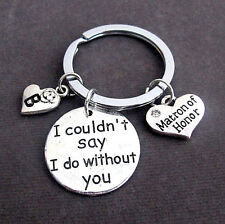 Matron of Honor KeyChain, Wedding Gift, I Couldn't Say I Do Without You Keyring