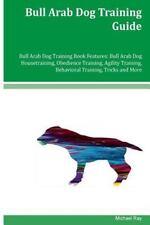 Bull Arab Dog Training Guide Bull Arab Dog Training Book Features: Bull Arab ...