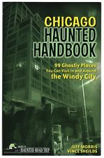 Chicago Haunted Handbook: 99 Ghostly Places You Can Visit In Around Windy City