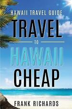 Hawaii Travel Guide : How to Travel to Hawaii Cheap, Paperback by Richards, F...