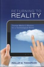 Philip M. Thompson RETURNING TO REALITY: THOMAS MERTON'S WISDOM FOR A TECHNOLOGI