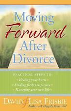 Moving Forward After Divorce: Practical Steps to * Healing Your Hurts * Finding