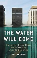 The Water Will Come: Rising Seas, Sinking Cities, and the Remaking of the Civili