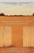 Bodies in Motion and at Rest : On Metaphor and Mortality by Thomas Lynch...