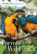 Parrots of the Wild: A Natural History of the W, Toft+=