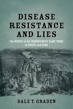 Disease, Resistance, and Lies: The Demise of the Transatlantic Slave Trade to Br