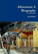 Allosaurus : A Biography by Jack Wilkin (2016, Paperback)
