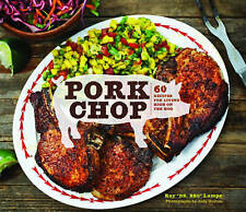 "NEW Pork Chop: 60 Recipes for Living High On the Hog by Ray ""DR. BBQ"" Lampe"