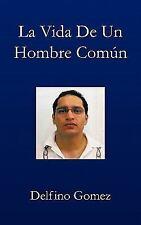 La Vida de un Hombre Común by Delfino Gomez (2010, Paperback)