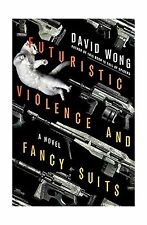 Futuristic Violence and Fancy Suits: A Novel Free Shipping