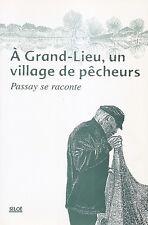 À GRAND-LIEU, UN VILLAGE DE PÊCHEURS : PASSAY SE RACONTE AUX ÉDITIONS SILOË 2000