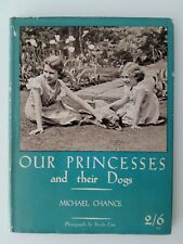 1936  Our Princesses and their Dogs by Michael Chance. 1st ed. DJ.   ***UNMARKED