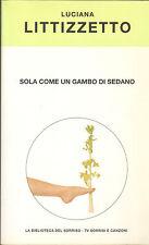 Sola Come un Gambo di Sedano - Luciana Littizzetto - Mondadori 2001