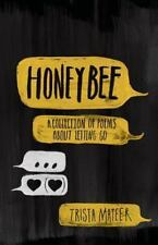 Honeybee : A Collection of Poems about Letting Go by Trista Mateer (2014,...