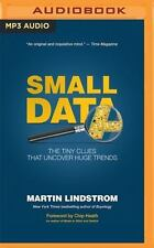 Small Data : The Tiny Clues That Uncover Huge Trends by Martin Lindstrom...