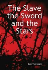 The Slave, the Sword and the Stars by Eric Thompson (2014, Hardcover)