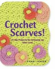 Crochet Scarves! : 16 Hip Projects for Dressing up Your Look by Candi Jensen...