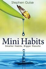 Mini Habits : Smaller Habits, Bigger Results by Stephen Guise (2013, Paperback)