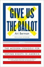 Give Us the Ballot : The Modern Struggle for Voting Rights in America by Ari...