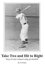 Take Two and Hit to Right : Story of a Boy's Dream to Play Pro Baseball by...