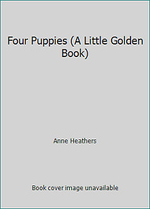 Four Puppies (A Little Golden Book) by Anne Heathers