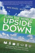 Turn the World Upside Down: Discipling the Nations with the Seven-Mountain Strat