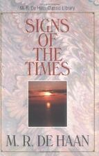 Signs of the Times: Studies in the Prophetic Scriptures by De Haan, M. R.