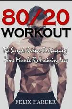 Bodybuilding: Workout: 80/20 Workout : The Simple Science to Gaining More...