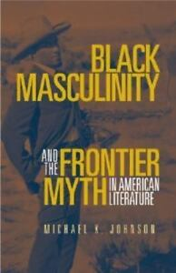 Black Masculinity and the Frontier Myth in American Literature