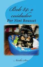 Histórias de Companheiros e Protetores: Nossos Cães. Por Nini Bousset : Bob...