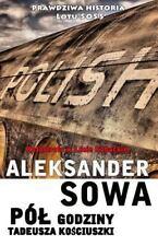 Pol Godziny Tadeusza Kosciszki : Katastrofa W Lesie Kabackim by Aleksander...