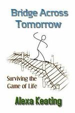Bridge Across Tomorrow : Surviving the Game of Life (2013, Paperback)