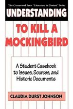 Understanding to Kill a Mockingbird: A Student Casebook to Issues, Sources, and