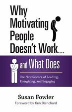 Why Motivating People Doesn't Work ... and What Does : The New Science of Leadin