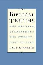 Biblical Truths: The Meaning of Scripture in the Twenty-First Century by Dale B.