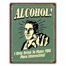 ALCOHOL! I Only Drink to Make You Interesting METAL SIGN WALL PLAQUE Retro funny
