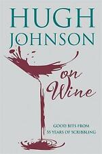 Hugh Johnson on Wine: Good Bits from 55 Years of Scribbling,New Condition