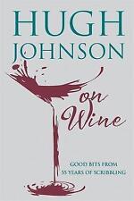 Hugh Johnson on Wine: Good Bits from 55 Years of Scribbling, Johnson, Hugh, Good