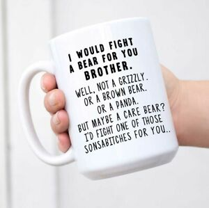 I Would Fight A Bear For You Brother Funny Coffee Mug Graduation Gifts for Bro