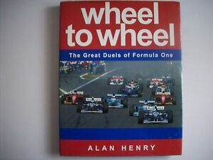 WHEEL TO WHEEL, The great duels of formula one by Alan Henry.